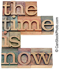 the time is now in wood type - the time is now -...