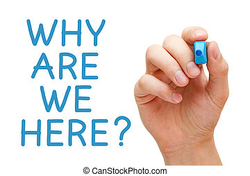 Why Are We Here - Hand writing Why Are We Here with blue...