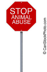 Stop Animal Abuse - A conceptual stop sign on Cruelty to...
