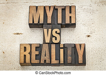myth versus reality - concept in vintage letterpress wood...