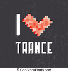 I love trance - Beautiful inscription - I love trance....