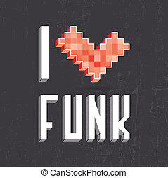 I love funk - Beautiful inscription - I love funk Vector...