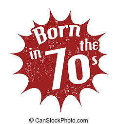 Born in the 70's stamp - Grunge rubber stamp with the text...