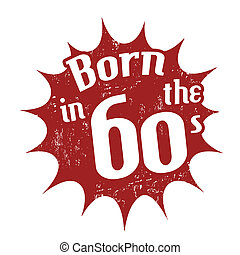 Born in the 60's stamp - Grunge rubber stamp with the text...