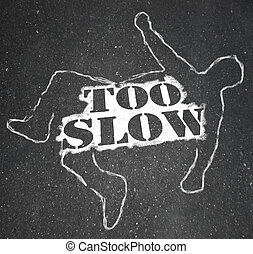 Too Slow Person Victim Chalk Outline Lazy Late - The words...