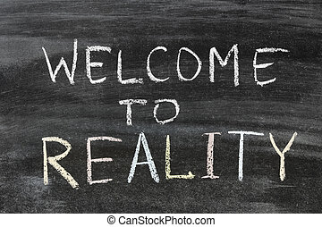 welcome to reality phrase handwritten on the school...