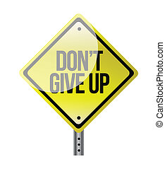 dont give up yellow road sign illustration design over white
