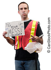 Pick Up Your Mess - Garbage volunteer worker holding a sign...