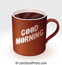 Coffee cup. - Cup of coffee with 'Good Morning' text.