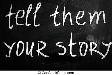 quot;Tell them your storyquot; handwritten with white chalk...