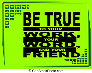Be true to your work