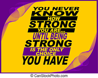 You never know how strong you are - Poster or wallpaper with...