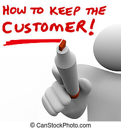 Man Writing How to Keep the Customer on Board - How to Keep...