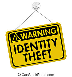 Warning of Identity Theft - A yellow and black sign with the...