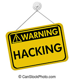 Warning of Hacking - A yellow and black sign with the word...