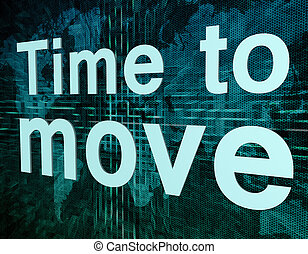 Time to move - Words on digital world map concept: Time to...