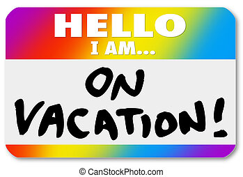 Name Tag Hello I Am On Vacation Sticker Nametag - The words...