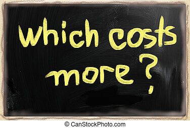 """""""Which costs more?"""" handwritten with chalk on a blackboard"""