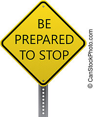 Be prepared to stop sign - Be prepared to stop traffic...