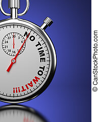 "No Time For Wait Concept. Stopwatch with ""No Time For Wait""..."