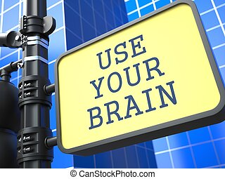 Business Concept. Use Your Braim Roadsign. - Business...