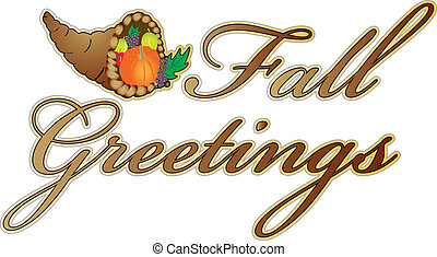 Fall greetings with cornucopia illustration to be used for...