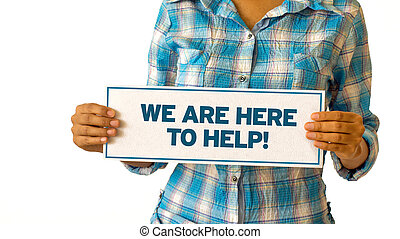 We are here to help - A woman holding a We are here to help...
