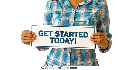 Get Started Today - A woman holding a WGet Started Today...