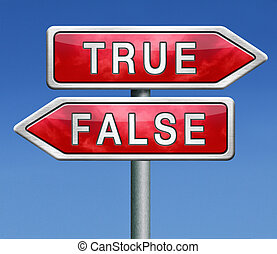 flase or true - false or true telling truth or lies reality...