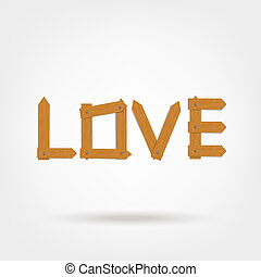 Love word made from wooden boards for your design