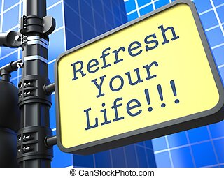 Business Concept. Refresh Your Life Roadsign. - Business...