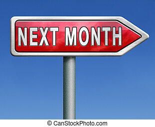 next month coming soon near future agenda time schedule...