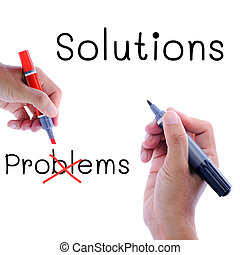 Solutions not problem - Man hand writing, solutions not...