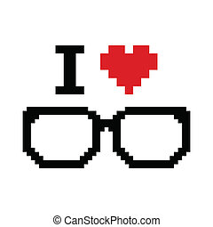 I love geeks pixelated, retro sign - Geeky glasses styled as...