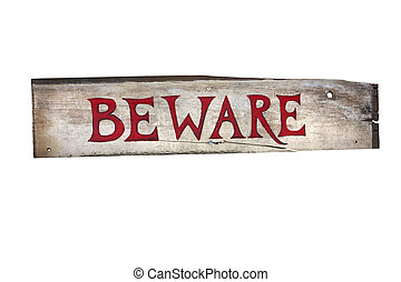 wooden sign that says beware - isolated sign on a white...