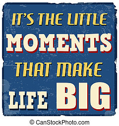 Its the little moments that make life big poster - Its the...