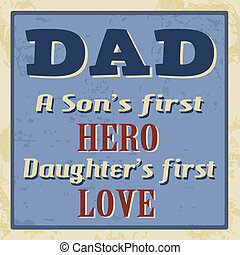 Dad - a son's first hero, daughter's first love poster
