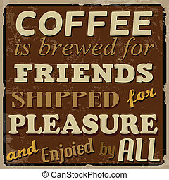 Coffee is brewed for friends, shipped for pleasure and...