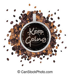 A Cup of Hot Coffee with Keep Going Word - Coffee Time,...