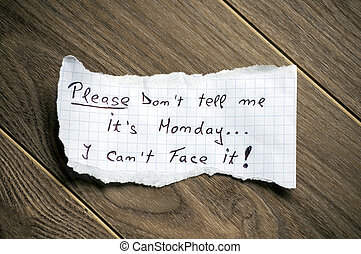 Please Dont tell me its Monday - Monday message written on...