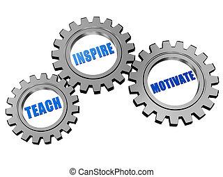 teach, inspire, motivate in silver grey gears - teach,...