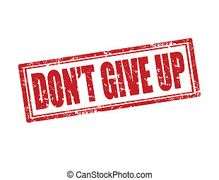 Don't Give Up-stamp - Grunge rubber stamp with text Don't...