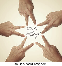 happy holidays - hands forming a christmas star and the...