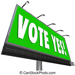 Vote Yes Green Billboard Sign Approve Proposal Affirmative -...