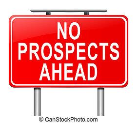 No prospects ahead.