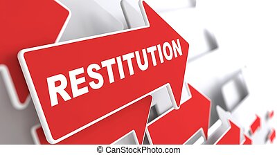 "Restitution Concept. Red Arrow with ""Restitution"" slogan on..."