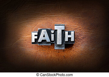 Faith - The word faith made from vintage lead letterpress...