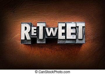Retweet - The word retweet made from vintage lead...
