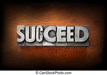Succeed - The word succeed made from vintage lead...