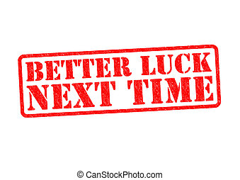 BETTER LUCK NEXT TIME Rubber Stamp over a white background.